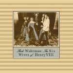 WAKEMAN RICK - The Six Wives Of Henry VIII - Remastered (CD)