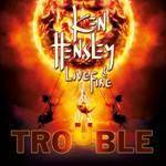 HENSLEY KEN & LIVE FIRE - Trouble