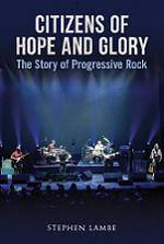 LAMBE STEPHEN - Citizens Of Hope And Glory - The Story of Progressive Rock