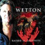 WETTON JOHN - Raised In Captivity