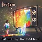 ROOM (THE) - Caught By The Machine