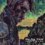 BIG BIG TRAIN - Goodbye To The Age Of Steam (remastered + bonus tracks)