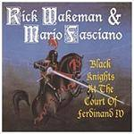 WAKEMAN RICK & FASCIANO MARIO - Black Knights At The Court Of Ferdinand IV