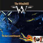 WINDMILL (THE) - To Be Continued