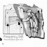 FREQUENCY DRIFT - Personal Effects - Part Two