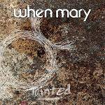 WHEN MARY - Tainted