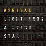 ARRIVAL - Light From A Dying Star