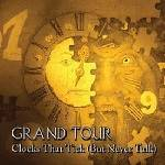 GRAND TOUR - Clocks That Tick (But Never Talk) (LIMITED - SIGNED BY BAND)