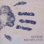 GAZPACHO - When Earth Lets Go (2016 re-release)