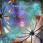 FRACTAL MIRROR - Close To Vapour